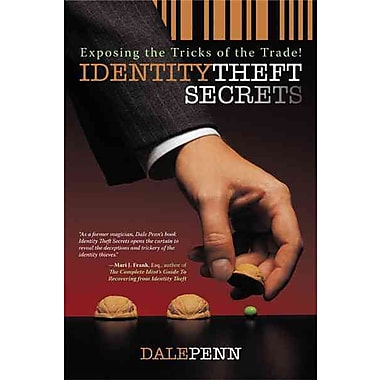 Identity Theft Secrets: Exposing the Tricks of the Trade Dale Penn Hardcover