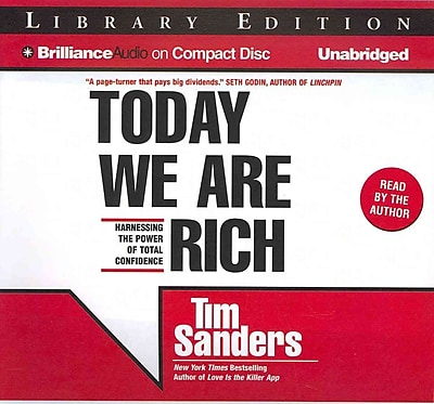 Today We Are Rich: Harnessing the Power of Total Confidence Tim Sanders