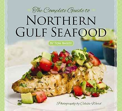 The Complete Guide To Northern Gulf Seafood Tom Bailey Hardcover