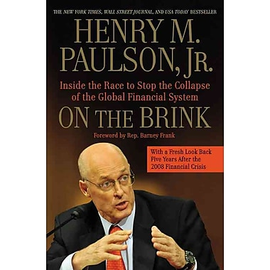 On the Brink: Inside the Race to Stop the Collapse of the Global Financial System Henry M. Paulson