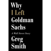 Why I Left Goldman Sachs Greg Smith  Hardcover