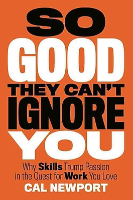 So Good They Can't Ignore You Cal Newport Hardcover