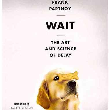 Wait: The Art and Science of Delay. Frank Partnoy CD