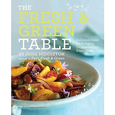 The Fresh & Green Table Susie Middleton, Annabelle Breakey Paperback