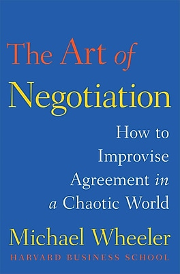 The Art of Negotiation: How to Improvise Agreement in a Chaotic World Michael Wheeler Hardcover