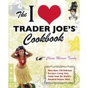 The I Love Trader Joe's Cookbook Cherie Mercer Twohy Paperback