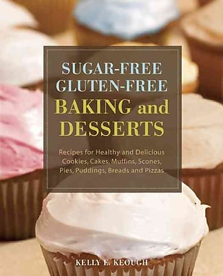 Sugar-Free Gluten-Free Baking and Desserts Kelly E. Keough Paperback