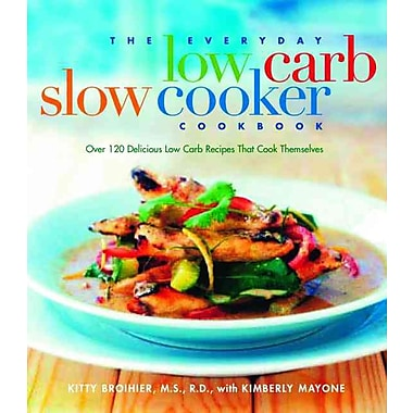 The Everyday Low-Carb Slow Cooker Cookbook Kitty Broihier , Kimberly Mayone Paperback