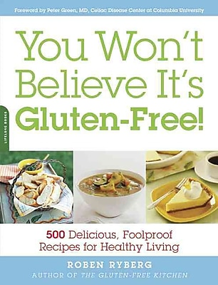 You Won't Believe It's Gluten-Free!: 500 Delicious, Foolproof Recipes for Healthy Living Roben Ryberg Paperback