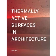 Thermally Active Surfaces in Architecture Kiel Moe Hardcover