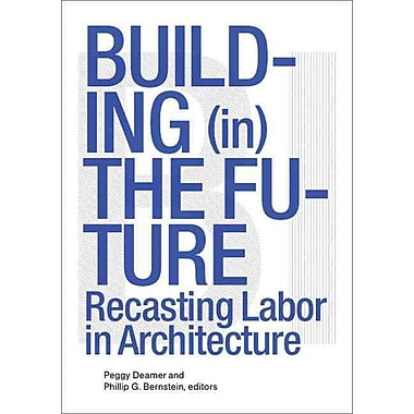 Building (in) the Future Phillip Bernstein , Peggy Deamer Paperback