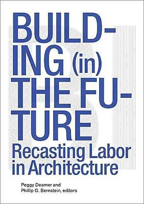 Building (in) the Future Phillip Bernstein , Peggy Deamer Paperback