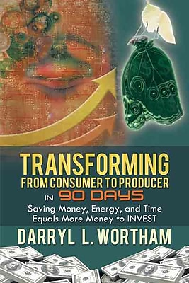 Transforming From Consumer To Producer In 90 Days Darryl L. Wortham Paperback