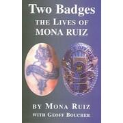 Two Badges: The Lives of Mona Ruiz Mona Ruiz, Geoff Boucher Paperback