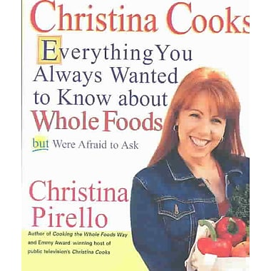 Christina Cooks: Everything You Always Wanted to Know About Whole Foods But Were Afraid to As Christina Pirello Paperback