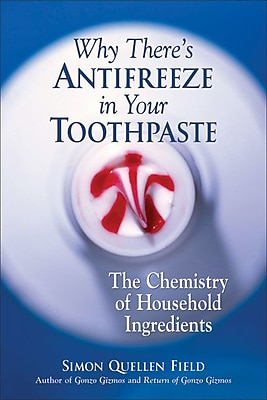 Why There's Antifreeze in Your Toothpaste Simon Quellen Field Paperback