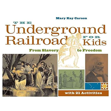 The Underground Railroad for Kids Mary Kay Carson Paperback