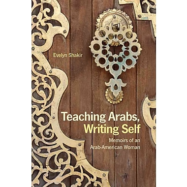 Teaching Arabs, Writing Self Evelyn Shakir Paperback