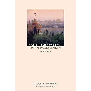 Born in Jerusalem, Born Palestinian Jacob J. Nammar Paperback
