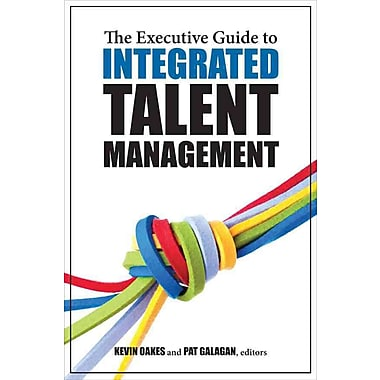 The Executive Guide to Integrated Talent Management Kevin Oakes , Pat Galagan Paperback
