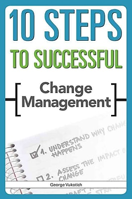 10 Steps to Successful Change Management George Vukotich Paperback