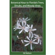 Botanical Keys to Florida's Trees, Shrubs, and Woody Vines Gil Nelson Paperback