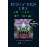 Nothing in This Book Is True, But It's Exactly How Things Are Bob Frissell Paperback