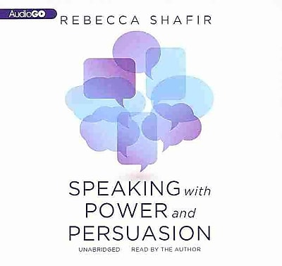 Speaking With Power and Persuasion (Library Edition) Rebecca Shafir AudioGO