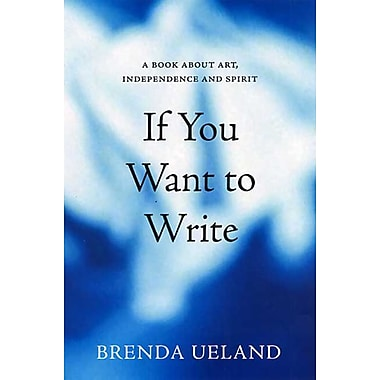If You Want to Write Brenda Ueland Paperback