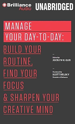 Manage Your Day-to-Day (The 99U Book Series) Jocelyn K. Glei (Editor) CD