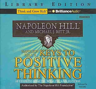 Napoleon Hill's Keys to Positive Thinking: 10 Steps to Health, Wealth, & Success