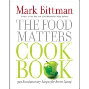 The Food Matters Cookbook: 500 Revolutionary Recipes for Better Living Mark Bittman Hardcover
