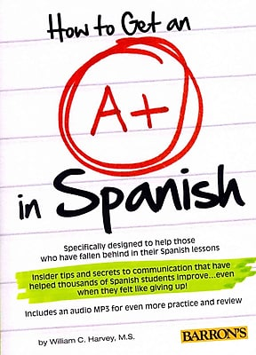 How to Get an A+ in Spanish William C. Harvey M.S. Barron's Educational Series