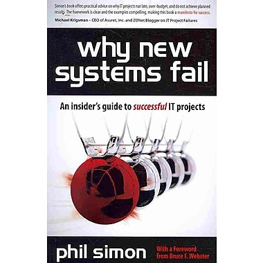 Why New Systems Fail: An Insider's Guide to Successful IT Projects Phil Simon Paperback