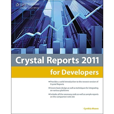 Crystal Reports 2011 for Developers Cynthia Moore Cengage Learning PTR