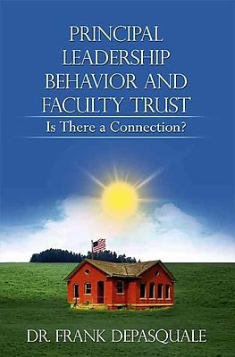 Principal Leadership Behavior and Faculty Trust Frank Depasquale Rosedog Pr
