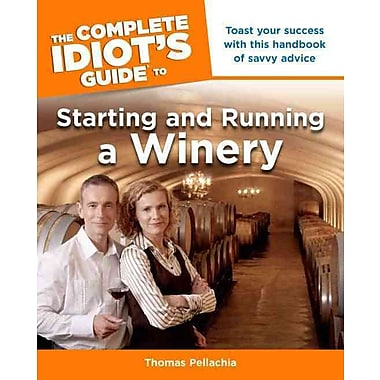 The Complete Idiot's Guide to Starting and Running a Winery Thomas Pellechia Paperback