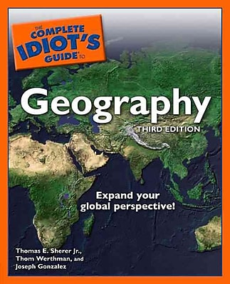 The Complete Idiot's Guide to Geography Thomas E. Sherer Jr., Thom Werthman, Joseph Gonzales Paperback