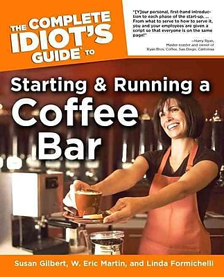 The Complete Idiot's Guide to Starting And Running A Coffeebar Linda Formichelli, W. Eric Martin, Susan Gilbert Paperback