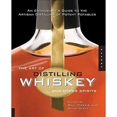 The Art of Distilling Whiskey and Other Spirits Bill Owens , Alan Dikty Paperback