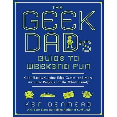 The Geek Dad's Guide to Weekend Fun Ken Denmead Paperback