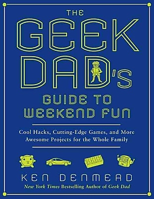The Geek Dad's Guide to Weekend Fun Ken Denmead Paperback