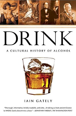 Drink: A Cultural History of Alcohol Iain Gately