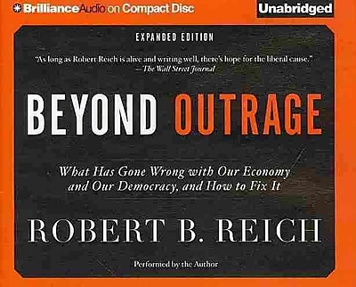 Beyond Outrage: What Has Gone Wrong with Our Economy and Our Democracy, and How to Fix It CD