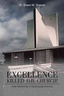 Excellence Killed the Church Dr. Shawn M. Greener Hardcover