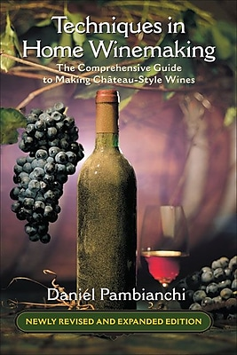 Techniques in Home Winemaking: The Comprehensive Guide to Making Chateau-Style Wines Daniel Pambianchi Paperback