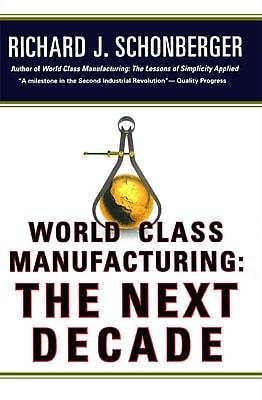 World Class Manufacturing: the Next Decade Richard J. Schonberger Paperback