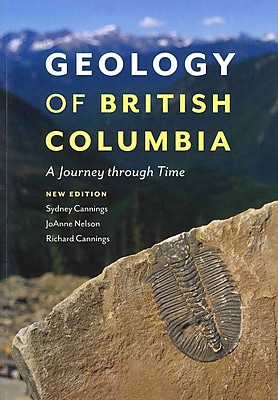 Geology of British Columbia Sydney Cannings, Richard Cannings , JoAnne Nelson Paperback