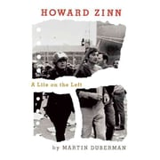 Howard Zinn: A Life on the Left Martin Duberman Hardcover