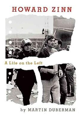 Howard Zinn: A Life on the Left Martin Duberman Hardcover